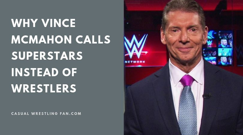 why-vince-mcmahon-calls-superstars-instead-of-wrestlers